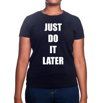 Just do it later - Tshirt