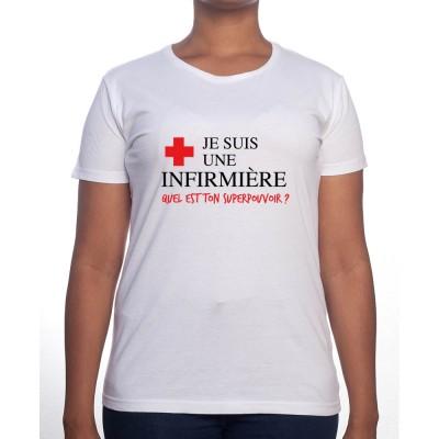 Je suis une infirmière qu'elle est ton super pouvoir - Tshirt Femme Infirmière