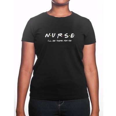 Nurse I'll be there for you - Tshirt Femme Infirmière