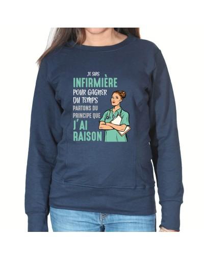 Je suis Infirmiere pour gagner du temps disons que j'ai raison - Sweat Femme Infirmière Sweat crewneck femme Infirmière