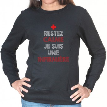 Restez calme je suis une infirmière - Sweat Femme Infirmière Sweat crewneck femme Infirmière