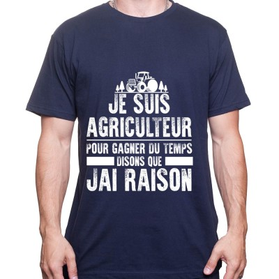 Je suis Agriculteur pour gagner du temps disons que j'ai raison - Tshirt Homme Agriculteur Tshirt homme agriculteur