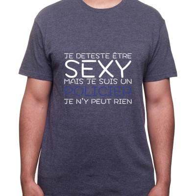 Je deteste etre sexy mais je suis policier je n'ai pas choisit - Tshirt Homme Policier Tshirt Homme Policier