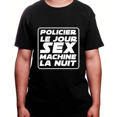 Policier le jour Sex Machine la nuit - Tshirt Homme Policier Tshirt Homme Policier