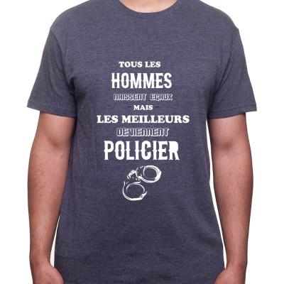 Tous les Homme Policiers naissent egaux mais les meilleurs deviennent policier - Tshirt Homme Policier Tshirt Homme Policier