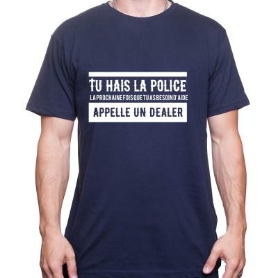 Tu hais la police La prochaine fois que tu as besoin d'aide appel un dealer - Tshirt Homme Policier Tshirt Homme Policier